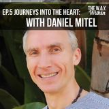 Ep.5 Journeys into the Heart with Daniel Mitel