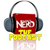 The Following the Nerd Podcast Ep 106