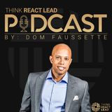 Your leadership course of action  | Think React Lead Podcast with Dom Faussette