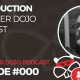 000 – Introduction To The Beaver Dojo Podcast