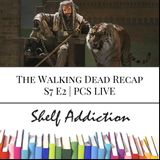 Ep 40: The Walking Dead Recap S7 E2 | PCS LIVE
