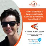 5/5/18: JJ Flentke, PT, DPT, CEEAA with Boomerang Therapy Works | Part 4 Parkinson's Awareness Month: Exercise is Medicine...Keep Moving!