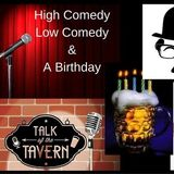 High Comedy, Low Comedy and a Birthday, November 13th 2017