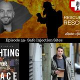Episode 39- Safe Injection Sites- Highly Controversial but Very Effective