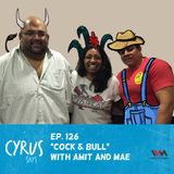 Ep. 126: Cock and Bull with Amit and Mae