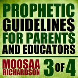 Prophetic Guidelines for Parents and Educators (Part 3)