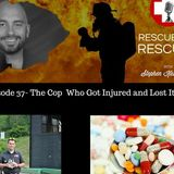 Episode 37- The Cop Who Got Injured and Lost It All