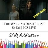 Ep 85: The Walking Dead Recap S7 E16 | PCS LIVE