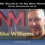 Mike Williams on the Nox Mente Podcast - Dreams, Reincarnation and AI