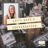 Let's Have a Conversation w/Beth Butler