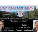 Grant Hanson : Recovery Unplugged :  Homeless, Prison, Divine Interventions