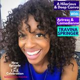 A Hilarious and Deep Convo With Actress & Comedienne Travina Springer