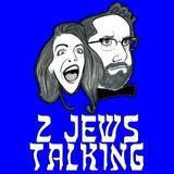 2 Jews Talking Podcast