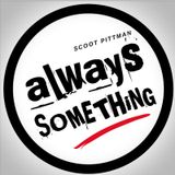 Always SOMETHiNG ScOOt Pittman