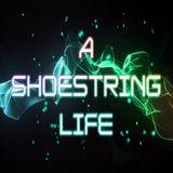 Shoe string life