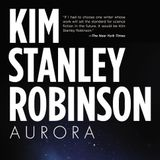 "Interstellar Dreams: Kim Stanley Robinson's ""Aurora"""