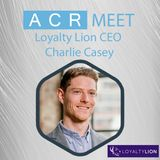 ACR Meet Loyalty Lion CEO Charlie Casey