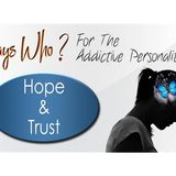 Says Who? For The Addictive Personality-Hope & Trust