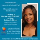 The Key to Motivation--RESULTS! with Keisha A Rivers