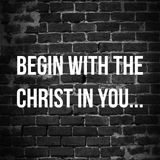 Begin with the Christ in you...