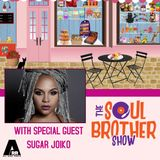 The Soul Brother Show Welcomes Sugar Joiko!