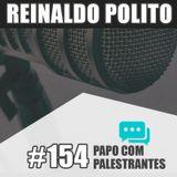 Papo Com Palestrante #154 - Reinaldo Polito