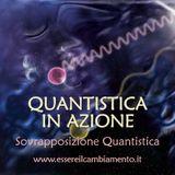 34° puntata - FISICA QUANTISTICA IN AZIONE - Sovrapposizione Quantistica