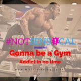 BONUS EPISODE - Gonna be a Gym Addict in no time #NOTsensical