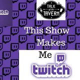 Talk of the Tavern: This Show Makes Me… TWITCH! October 23rd, 2017