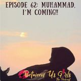 Episode 62 - Muhammad I'm Coming