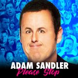Adam Sandler Please Stop