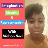 Imagination, Identity and Representation with Michón Neal