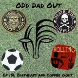 Birthdays and Coffee Gods: ODO 131