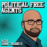 Political Free Agents w/ John C Bland II