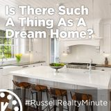 Is There Such a Thing as a Dream Home?