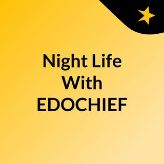 Night Life With EDOCHIEF