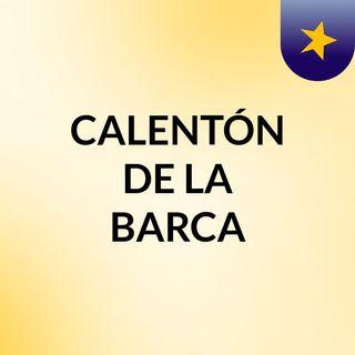 CALENTÓN DE LA BARCA