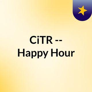CiTR -- Happy Hour