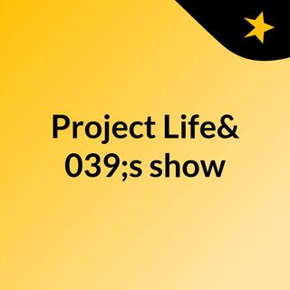 Project Life's show