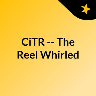 CiTR -- The Reel Whirled
