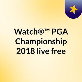 Watch®™ PGA Championship 2018 live free