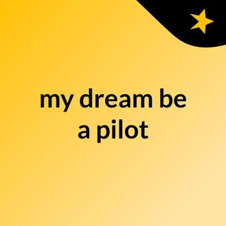 my dream, be a pilot