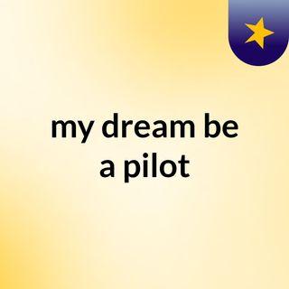 my dream, be a pilot