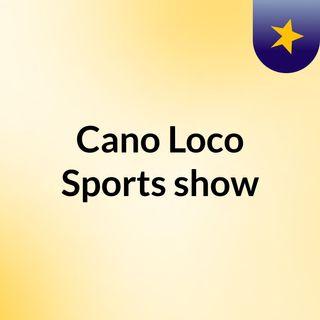 Cano Loco Sports show