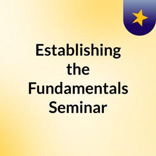 Establishing the Fundamentals Seminar