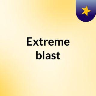 Extreme blast