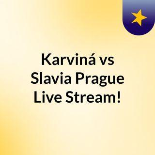 Karviná vs Slavia Prague Live Stream!