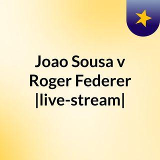 Joao Sousa v Roger Federer |live-stream|