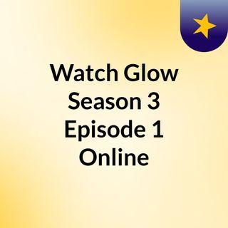 Watch Glow Season 3 Episode 1 Online