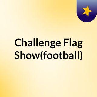 Challenge Flag Show(football)